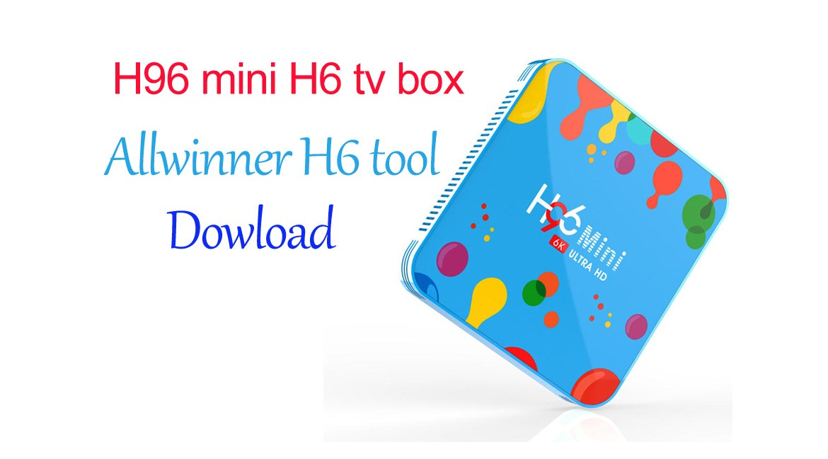 H96 mini H6 tv box Allwinner H6 tool