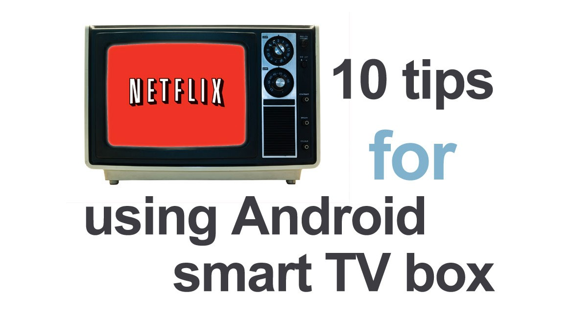 10 tips for using android smart tv box