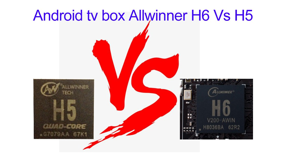 Android tv box Allwinner H6 Vs H5