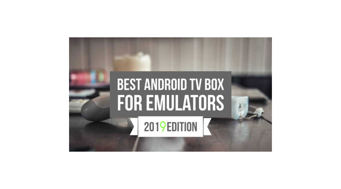 Best Android TV Box for Emulators 2019