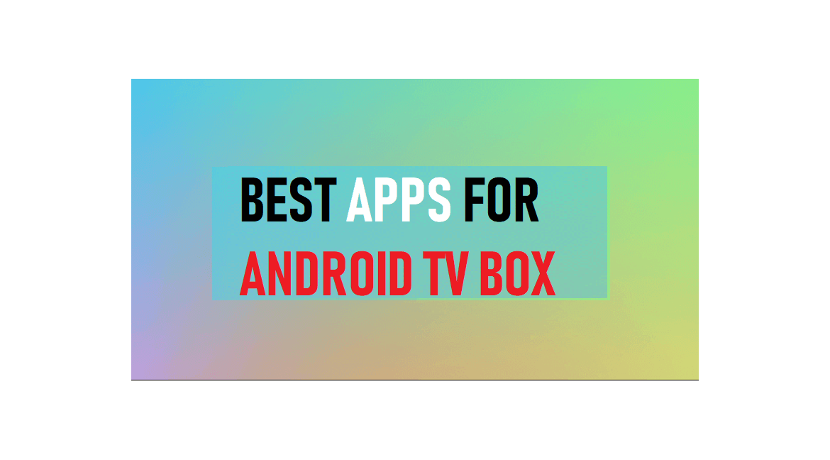 Best smart TV Box Android OS Apps for 2020