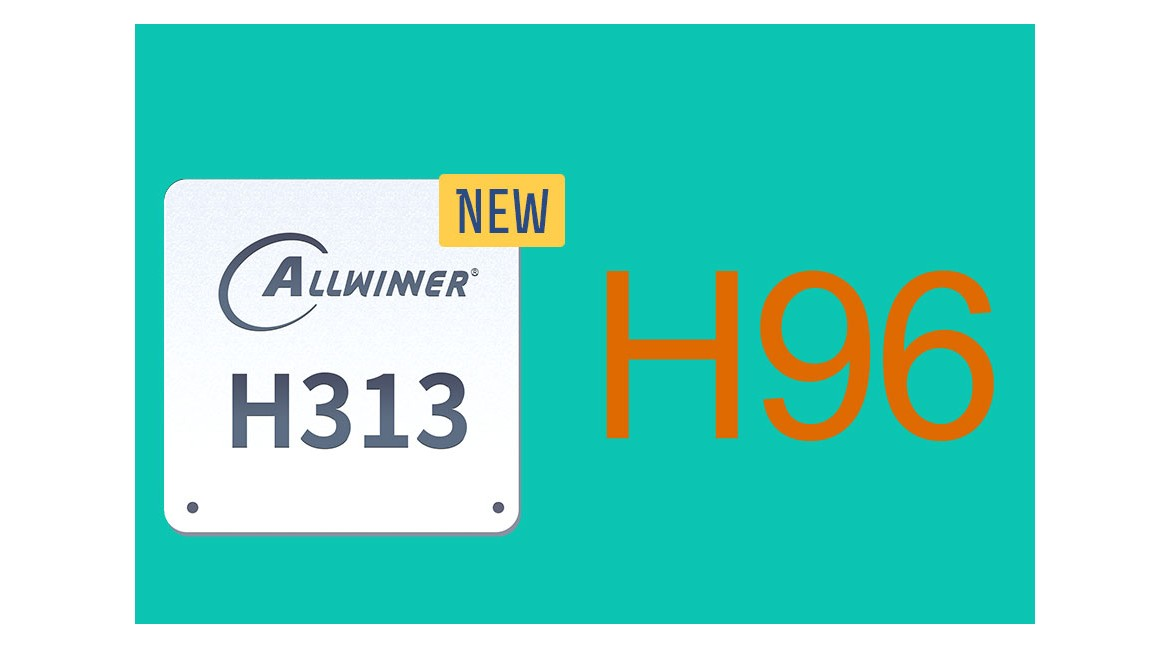 Are you expecting H96 to release allwinner H313 android tv box